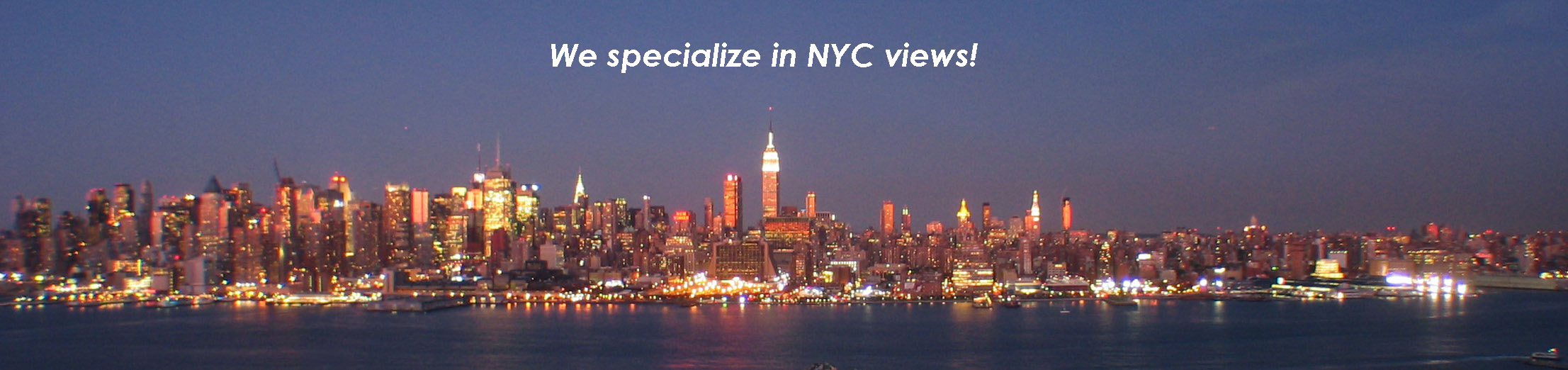 We specialize in NYC views!